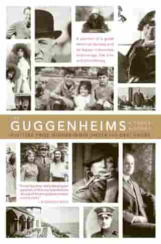 The Guggenheims: A Family History by Debi Unger