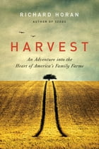 Harvest: An Adventure into the Heart of America's Family Farms by Richard Horan