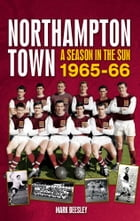 Northampton Town: A Season in the Sun 1965-66 by Mark Beesley