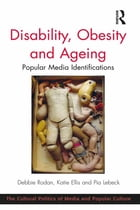 Disability, Obesity and Ageing: Popular Media Identifications