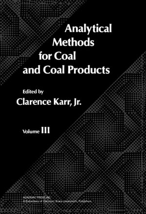 Analytical Methods for Coal and Coal Products: Volume III by Clarence Karr