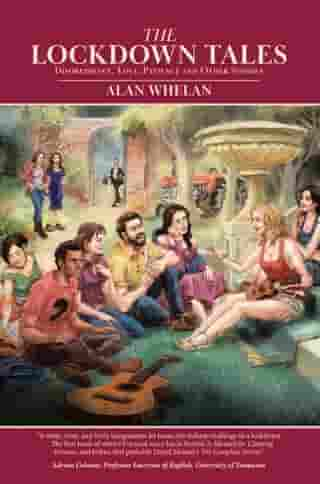 The Lockdown Tales: Disobedience, Love, Patience and Other Stories by Alan Whelan