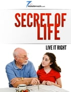 Secret of Life-Live it Right by 7 Minute Reads
