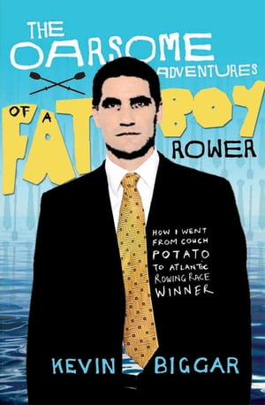 The Oarsome Adventures of a Fat Boy Rower How I Went from Couch Potato to Atlantic Rowing Race Winner