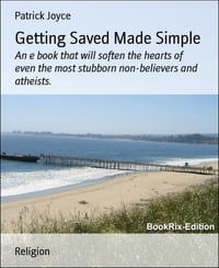 Getting Saved Made Simple: An e book that will soften the hearts of even the most stubborn non…