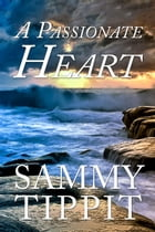 A Passionate Heart by Sammy Tippit