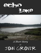 Echo Lake--A Short Story by John Grover