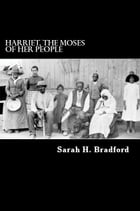 Harriet, the Moses of Her People by Sarah H. Bradford