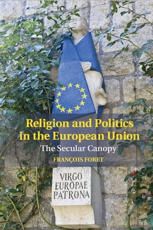 Religion and Politics in the European Union The Secular Canopy