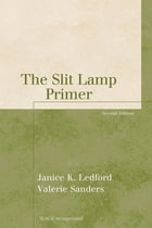 The Slit Lamp Primer, Second Edition by Janice Ledford
