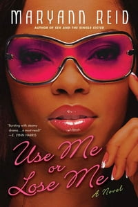 Use Me or Lose Me: A Novel of Love, Sex, and Drama