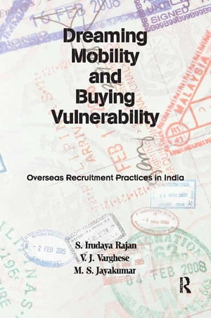 Dreaming Mobility and Buying Vulnerability Overseas Recruitment Practices in India