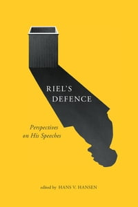 Riel's Defence: Perspectives on His Speeches