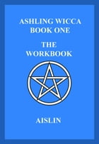 Ashling Wicca, Book One: The Workbook by Aislin