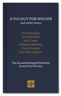 A Eulogy for Nigger and Other Essays: The Second Notting Hill Editions Essay Prize Winners