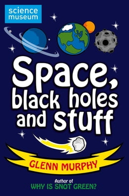 Book Science: Sorted! Space, Black Holes and Stuff by Glenn Murphy