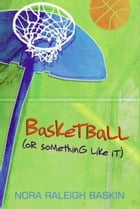 Basketball (or Something Like It) by Nora Raleigh Baskin