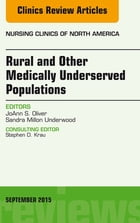 Rural and Other Medically Underserved Populations, An Issue of Nursing Clinics of North America 50-3, E-Book by JoAnn S. Oliver