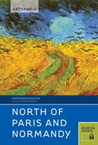Art + Paris Impressionist North of Paris and Normandy: Along the Seine and Normandy by Museyon Guides