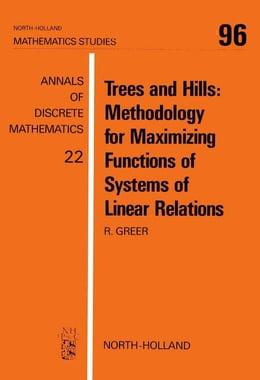Book Trees and Hills: Methodology for Maximizing Functions of Systems of Linear Relations by Greer, R.