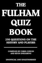 The Fulham Quiz Book: 250 Questions on the History and Players by Chris Cowlin
