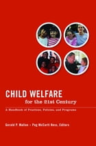 Child Welfare for the Twenty-first Century: A Handbook of Practices, Policies, & Programs by Gerald P. Mallon