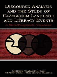 Discourse Analysis and the Study of Classroom Language and Literacy Events: A Microethnographic…