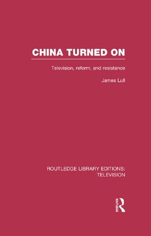 China Turned On Television,  Reform and Resistance