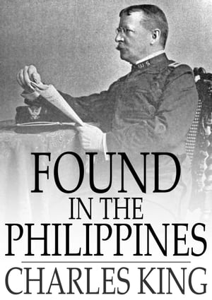 Found in the Philippines: The Story of a Woman's Letters by Charles King