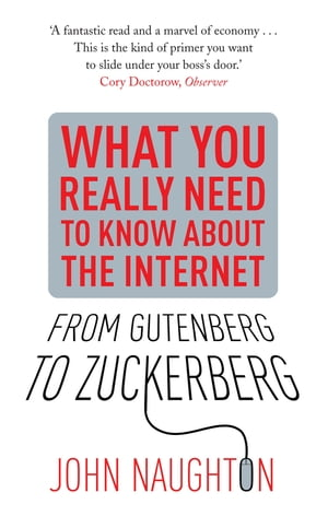 From Gutenberg to Zuckerberg What You Really Need to Know About the Internet