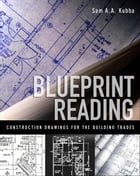 Blueprint Reading : Construction Drawings for the Building Trade: Construction Drawings for the…