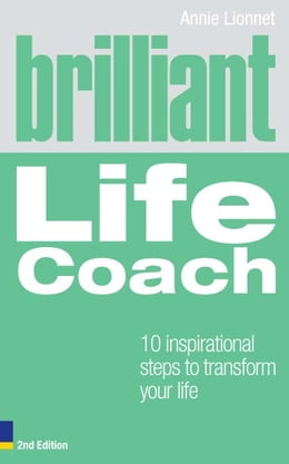 Book Brilliant Life Coach 2e: 10 Inspirational Steps to Transform Your Life by Annie Lionnet