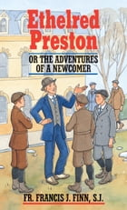 Ethelred Preston: Or the Adventures of a Newcomer by Rev. Fr. Francis J. Finn S.J.