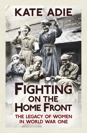 Fighting on the Home Front The Legacy of Women in World War One