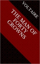 The Man of Forty Crowns by Voltaire