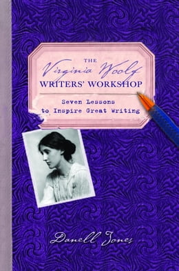 Book The Virginia Woolf Writers' Workshop: Seven Lessons to Inspire Great Writing by Danell Jones