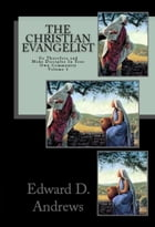 THE CHRISTIAN EVANGELIST Go Therefore and Make Disciples In Your Own Community! (Volume 1) by Edward D. Andrews