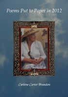 Poems Put to Paper in 2012 by Carlene Carter Brandon