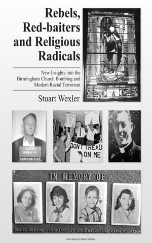 Rebels,  Redbaiters and Religious Radicals: New Insights Into the Birmingham Church Bombing and Modern Racial Terrorism