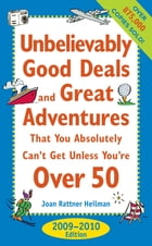 Unbelievably Good Deals and Great Adventures that You Absolutely Can't Get Unless You're Over 50, 2009-2010 by Joan Rattner Heilman
