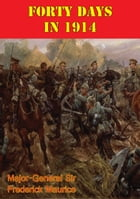 Forty Days In 1914 [Illustrated Edition] by Major-General Sir Frederick Maurice