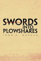 SWORDS INTO PLOWSHARES by J.G. Morgan