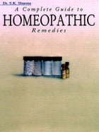 A Complete Guide to Homeopathic Remedies by Dr. S. K. Sharma