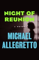 Night of Reunion: A Novel by Michael Allegretto