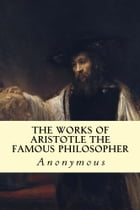 The Works of Aristotle the Famous Philosopher by Anonymous
