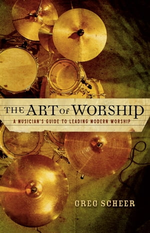 The Art of Worship A Musician's Guide to Leading Modern Worship