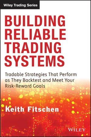 Building Reliable Trading Systems Tradable Strategies That Perform As They Backtest and Meet Your Risk-Reward Goals