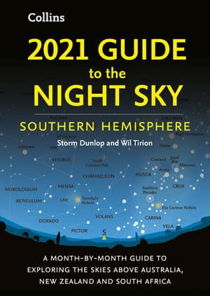 2021 Guide to the Night Sky Southern Hemisphere: A month-by-month guide to exploring the skies above Australia, New Zealand and South Africa by Storm Dunlop