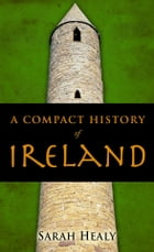 A Compact History Of Ireland by Sarah Healy