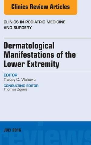 Dermatologic Manifestations of the Lower Extemity,  An Issue of Clinics in Podiatric Medicine and Surgery,